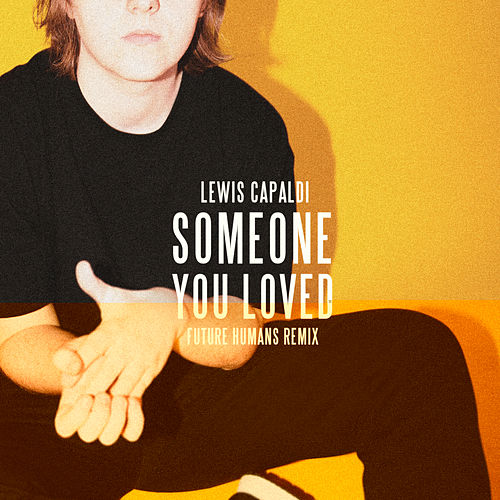 Someone You Loved (Future Humans Remix) von Lewis Capaldi