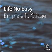 Life No Easy by Empizie