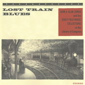 Lost Train Blues: John & Alan Lomax and the Early Folk Music Collections at the Library of Congress de Various Artists