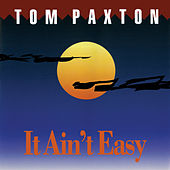 It Ain't Easy by Tom Paxton