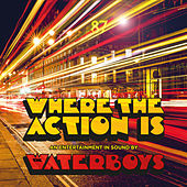 Where The Action Is by The Waterboys