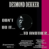 Don't Do It... to Another... (Experimental Edit 2) by Desmond Dekker