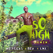 So High Remix (feat. BCA & LMK) by Mr. Vegas