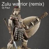 Zulu Warrior (Remix) de DJ Paul
