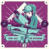 Dub-All Or Nothing, Vol. 2 (100th Release) - EP von Various Artists