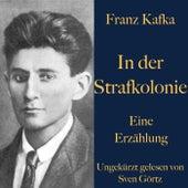 Franz Kafka: In der Strafkolonie (Eine Erzählung. Ungekürzt gelesen.) von Franz Kafka