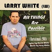 All Things Are Possible by Larry White