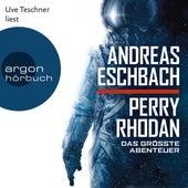 Perry Rhodan - Das größte Abenteuer (Ungekürzte Lesung) von Andreas Eschbach