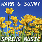 Warm & Sunny Spring Music by Various Artists