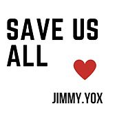 Save Us All von Jimmy Yox