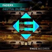 Driftin' (Dumb) by Faderx