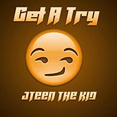 Get A Try by Jteen The Kid