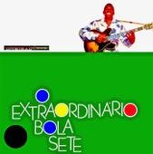 O Extraordinário Bola Sete! (Remastered) de Bola Sete