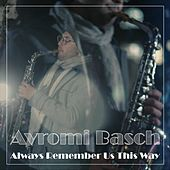 Always Remember Us This Way by Avromi Basch
