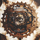 Eternal Machine by Betraying the Martyrs