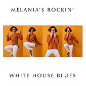 Melania's Rockin' White House Blues Playlist by Various Artists
