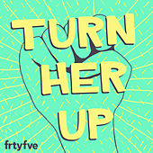 Turn Her Up by Various Artists