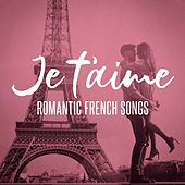Je t'aime: Romantic French Songs de Various Artists
