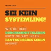 Sei kein Systemling! Wie du dein Durchschnittsleben hinter dir lässt und ein fantastisches Leben beginnst von Patrick Lynen