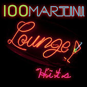 100+ Martini Lounge Hits by Various Artists