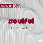 Miami 2019 Soulful House Music BBR by Various Artists