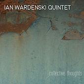 Collective Thoughts by Ian Wardenski Quintet