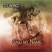 Said My Name de DJ Who