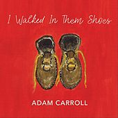 I Walked in Them Shoes de Adam Carroll