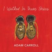 I Walked in Them Shoes de Adam Carroll