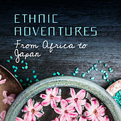 Ethnic Adventures from Africa to Japan by Various Artists