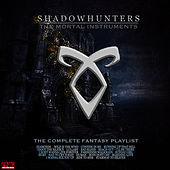 Shadowhunters - The Complete Fantasy Playlist by Various Artists