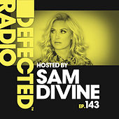 Defected Radio Episode 143 (hosted by Sam Divine) by Various Artists
