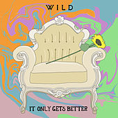 It Only Gets Better by WILD