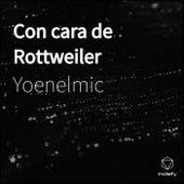 Con Cara De Rottweiler by Yoenelmic