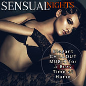 Sensual Nights: Elegant Chillout Music for Sexy Time at Home by Various Artists