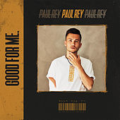 Good For Me. by Paul Rey