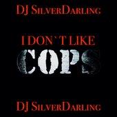 I Don't Like Cops de DJ SilverDarling