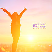 Have A Lot Of Worries by Ray Brown