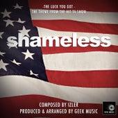 Shameless - The Luck You Got - Main Theme by Geek Music