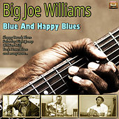 Blue And Happy Blues by Big Joe Williams
