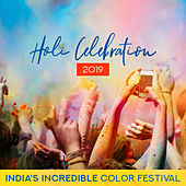 Holi Celebration 2019: India's Incredible Color Festival - Pure Happiness, Oriental Dance, Positive Music de Various Artists