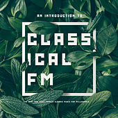 Classical FM: An Introduction To The Best and Most Famous Classic Music For Millennials von Various Artists