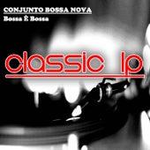 Bossa È Bossa (Classic LP) de Conjunto Bossa Nova