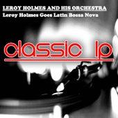 Leroy Holmes Goes Latin Bossa Nova (Classic LP) by Leroy Holmes