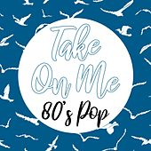 Take on Me (80's Pop) de Various Artists