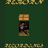 Just Dave Van Ronk (HD Remastered) by Dave Van Ronk
