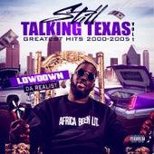 Still Talking Texas: Greatest Hits 2000-2005, Vol. 1 de LowDown Da Realist