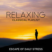 Relaxing Classical Playlist: Escape of Daily Stress von Various Artists