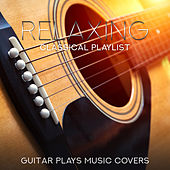 Relaxing Classical Playlist: Guitar Plays Music Covers von Various Artists