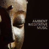 Ambient Meditative Music: 15 Best Pieces for Everyday Practice and Meditation Exercises by Ambient Music Therapy